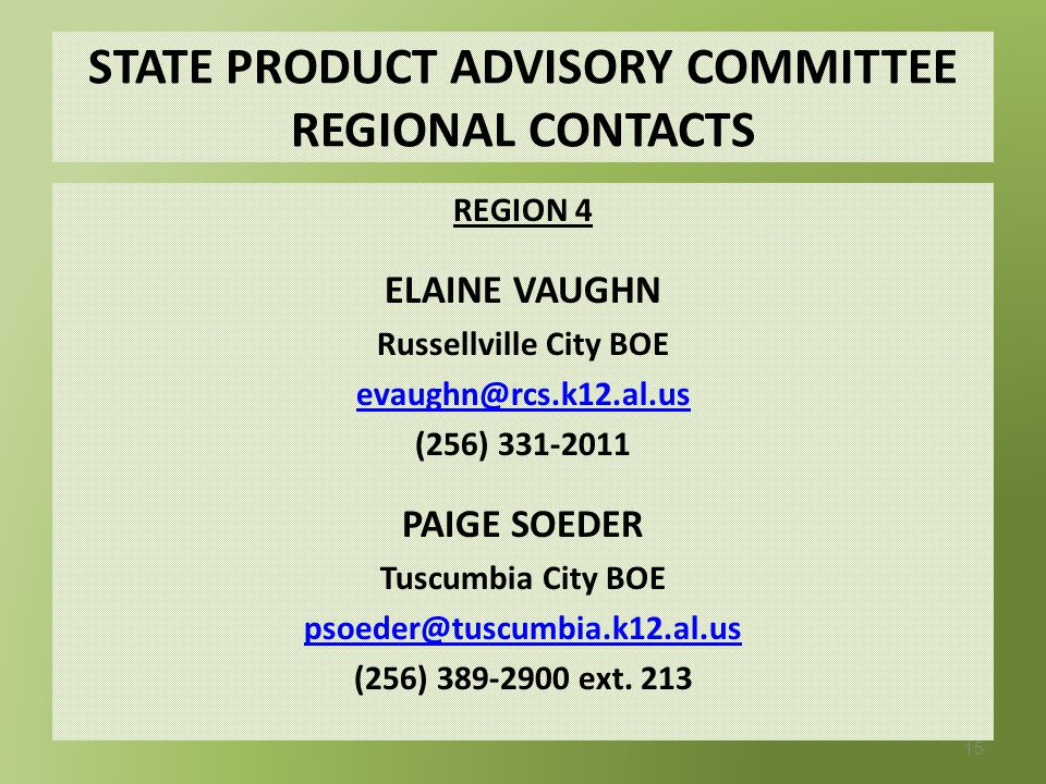 STATE PRODUCT ADVISORY COMMITTEE REGIONAL CONTACTS REGION 3 LAURA PARKER Etowah County BOE laura_parker@ecboe.org (256) 549-7572 MARTY TATARA Madison City BOE marty.s.tartara@madisoncity.k12.al.us (256) 464-8370 ext.
