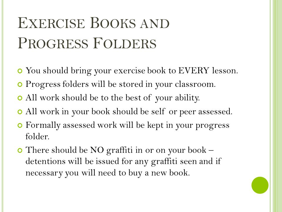 E XERCISE B OOKS AND P ROGRESS F OLDERS You should bring your exercise book to EVERY lesson. Progress folders will be stored in your classroom. All wo