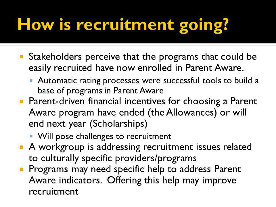 Stakeholders perceive that the programs that could be easily recruited have now enrolled in Parent Aware. Automatic rating processes were successful t