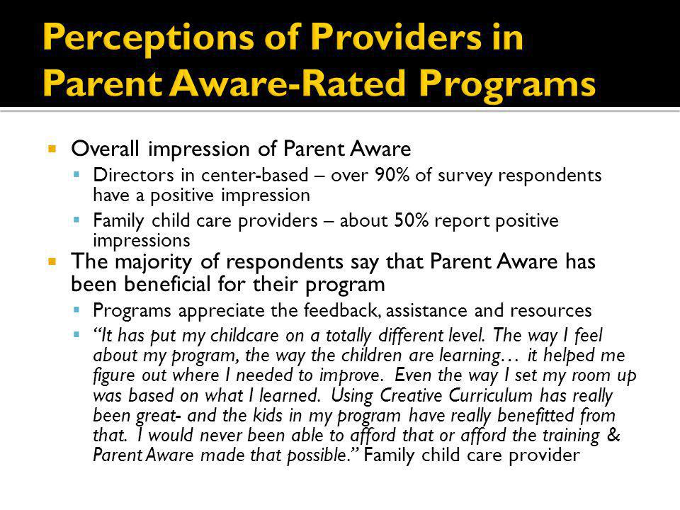 Overall impression of Parent Aware Directors in center-based – over 90% of survey respondents have a positive impression Family child care providers –