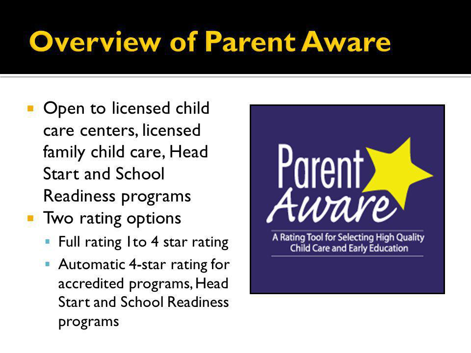 Open to licensed child care centers, licensed family child care, Head Start and School Readiness programs Two rating options Full rating 1to 4 star ra