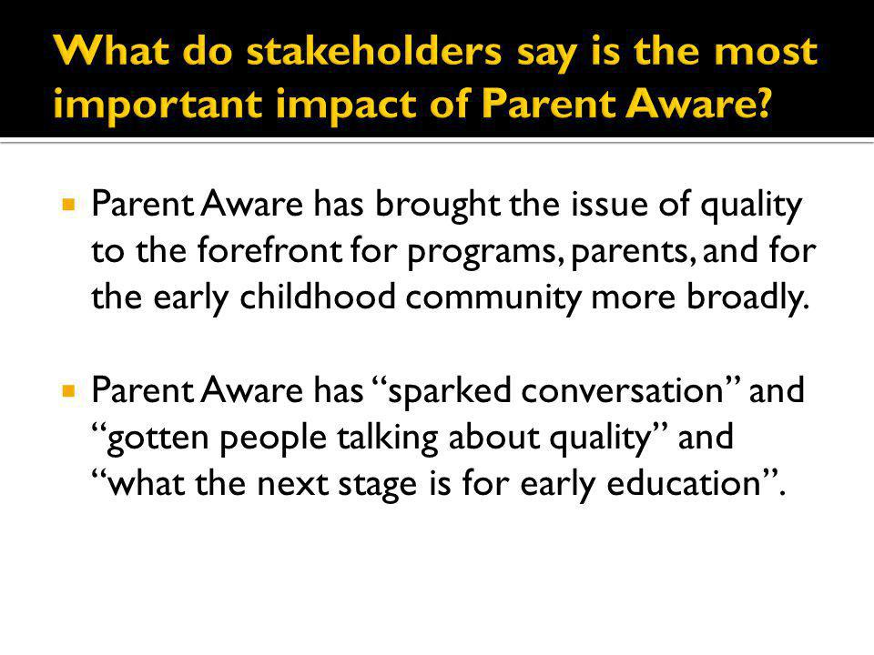Parent Aware has brought the issue of quality to the forefront for programs, parents, and for the early childhood community more broadly. Parent Aware