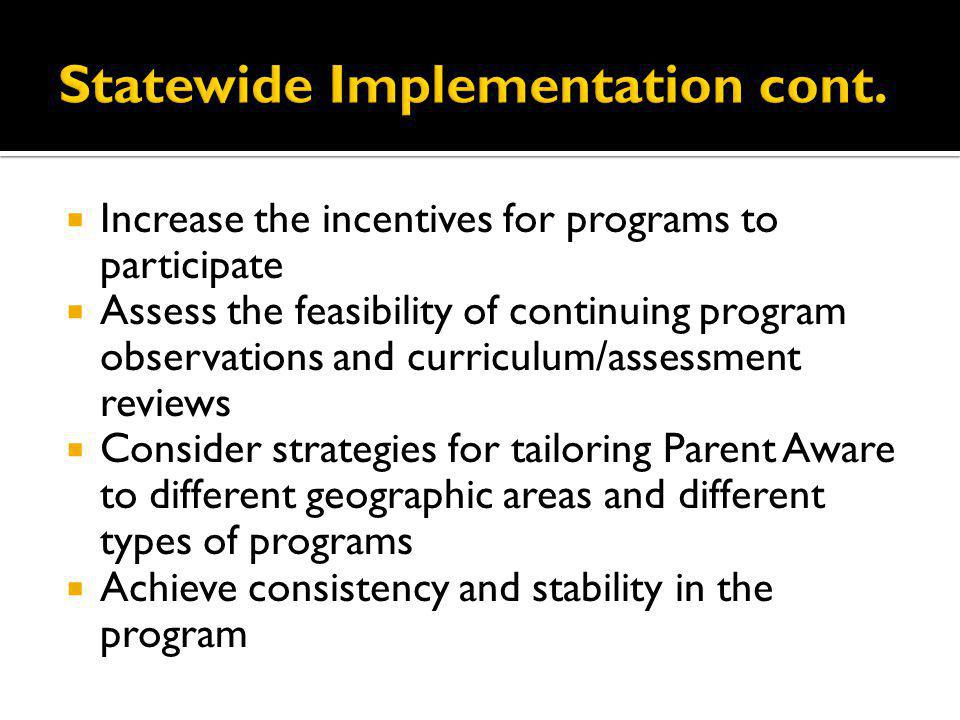 Increase the incentives for programs to participate Assess the feasibility of continuing program observations and curriculum/assessment reviews Consid