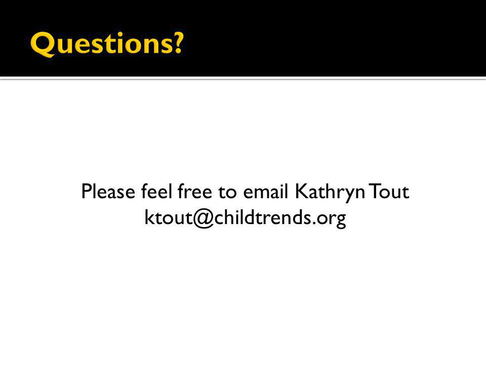 Please feel free to email Kathryn Tout ktout@childtrends.org