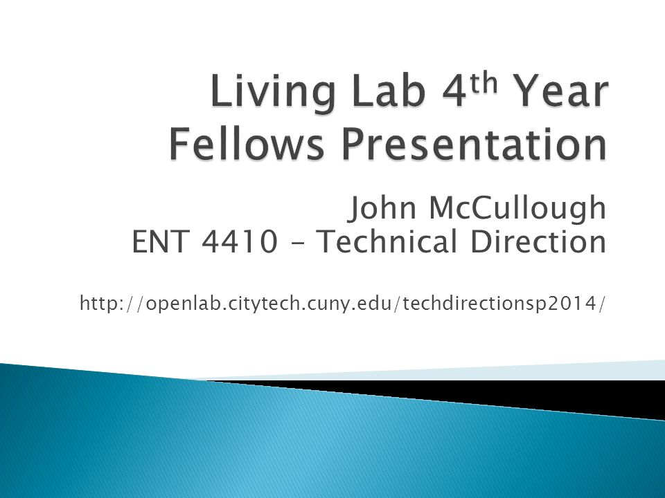 John McCullough ENT 4410 – Technical Direction http://openlab.citytech.cuny.edu/techdirectionsp2014/
