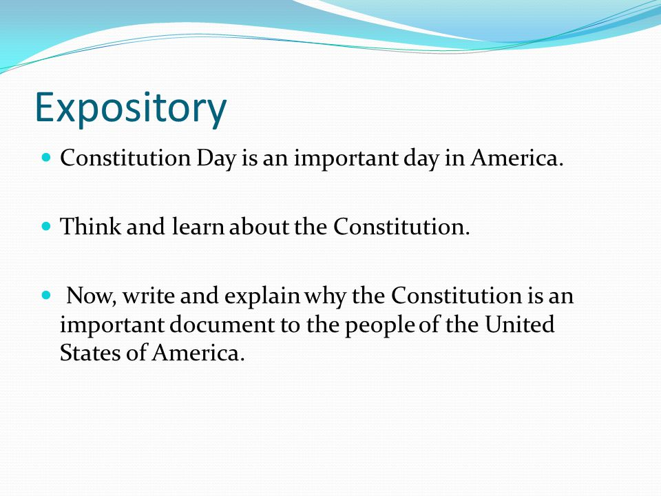 Expository Constitution Day is an important day in America. Think and learn about the Constitution. Now, write and explain why the Constitution is an