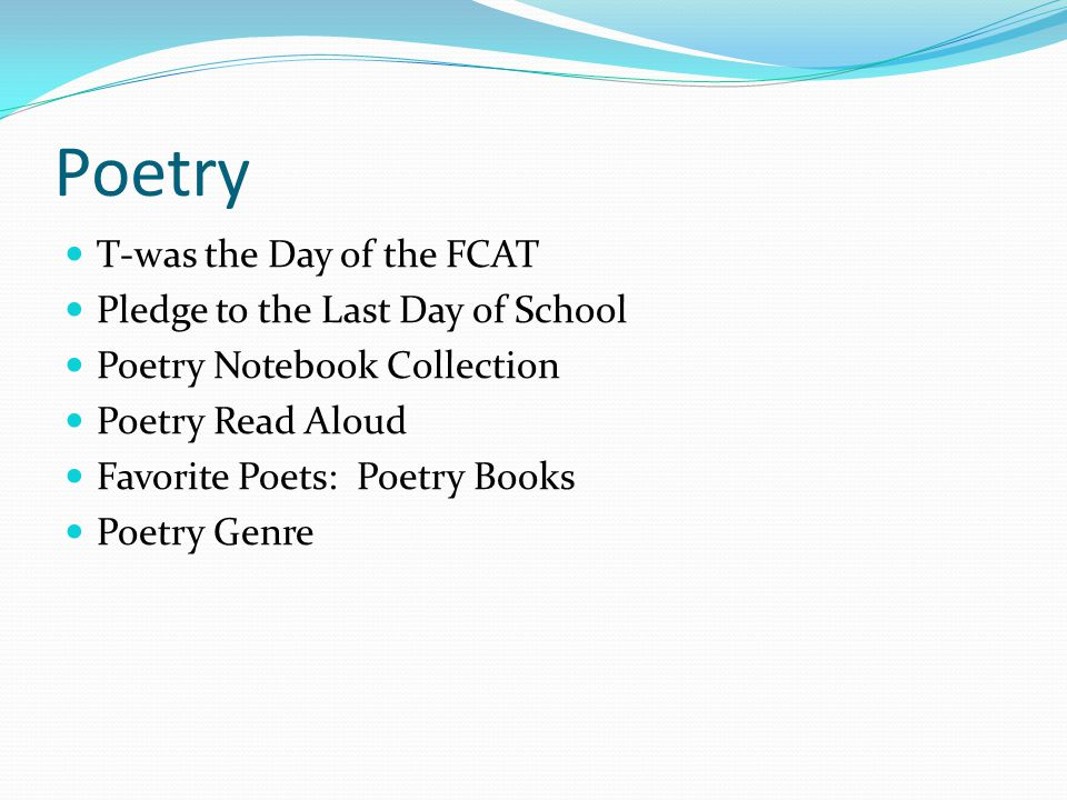 Poetry T-was the Day of the FCAT Pledge to the Last Day of School Poetry Notebook Collection Poetry Read Aloud Favorite Poets: Poetry Books Poetry Gen