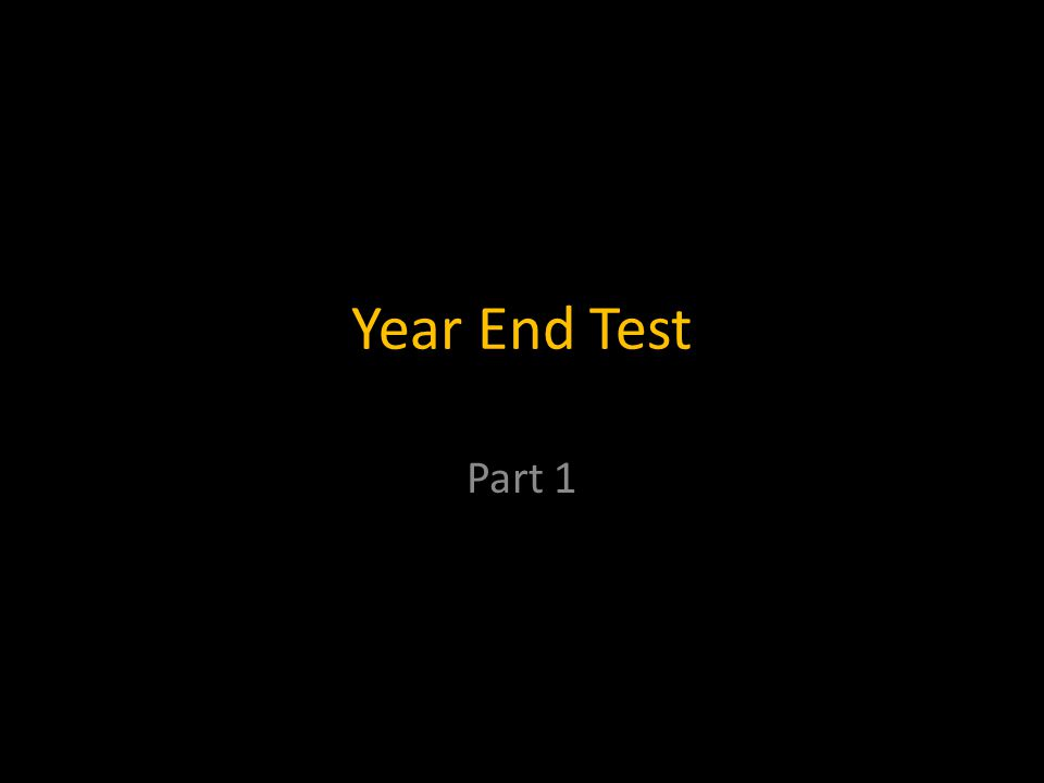 Year End Test Part 1