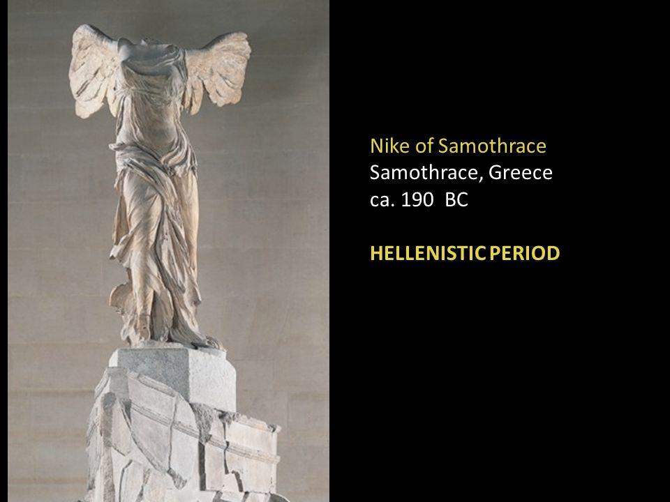Nike of Samothrace Samothrace, Greece ca. 190 BC HELLENISTIC PERIOD