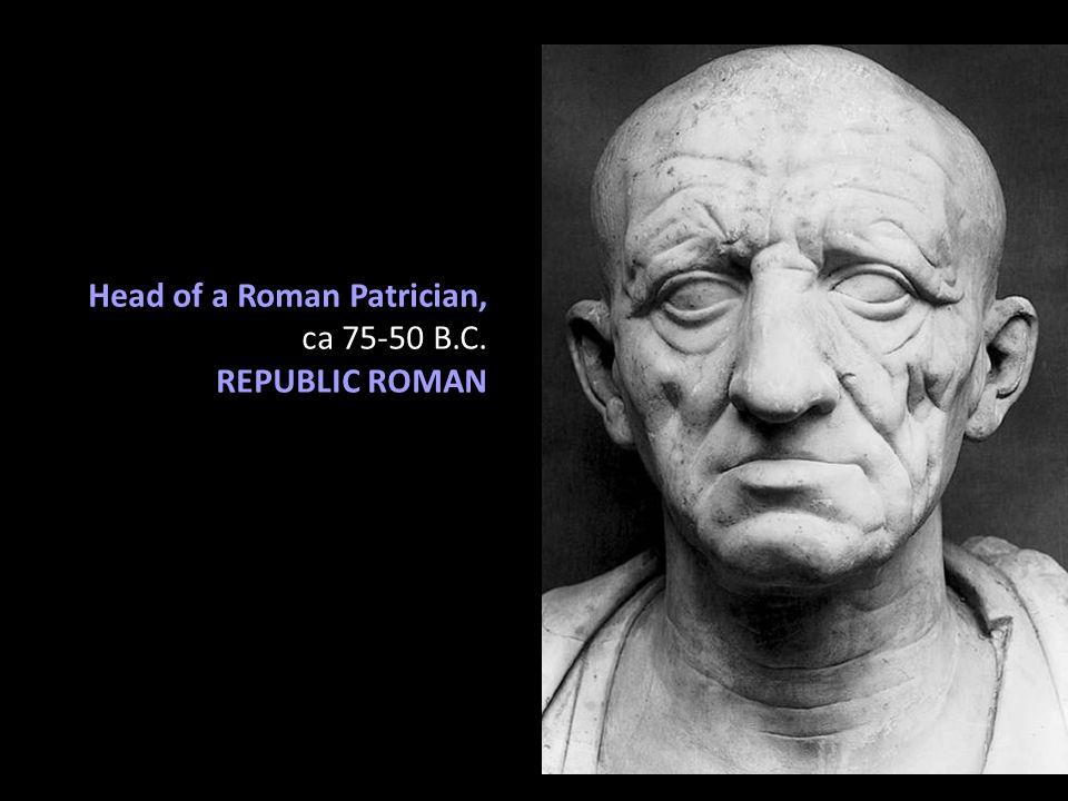 Head of a Roman Patrician, ca 75-50 B.C. REPUBLIC ROMAN