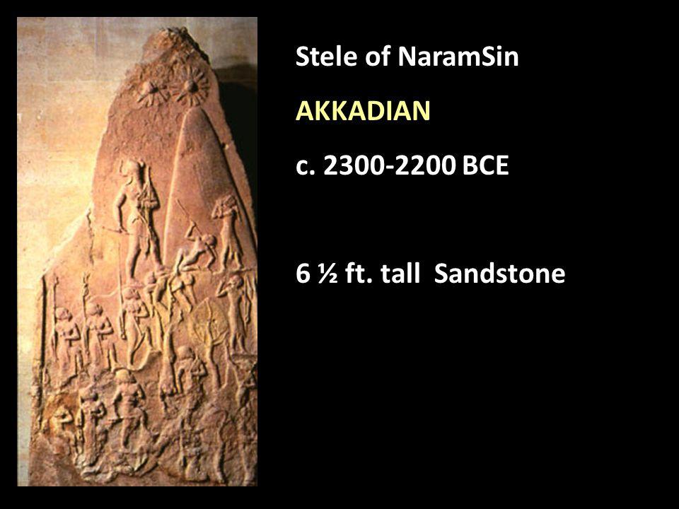 Stele of NaramSin AKKADIAN c. 2300-2200 BCE 6 ½ ft. tall Sandstone