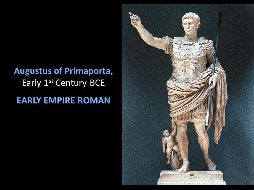 Augustus of Primaporta, Early 1 st Century BCE EARLY EMPIRE ROMAN
