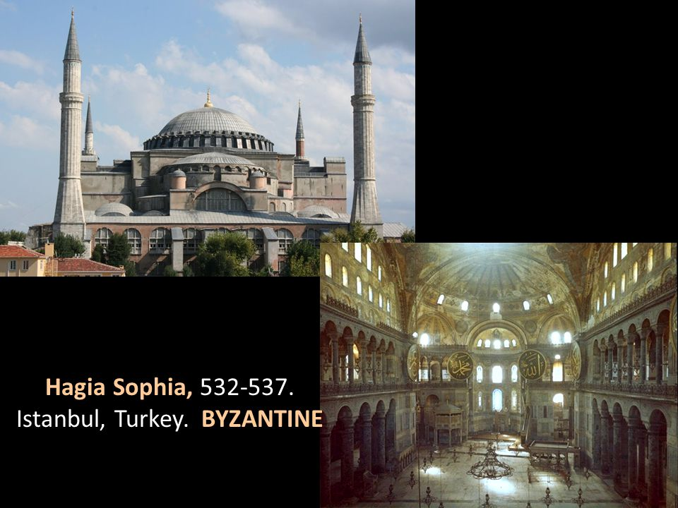 Hagia Sophia, 532-537. Istanbul, Turkey. BYZANTINE