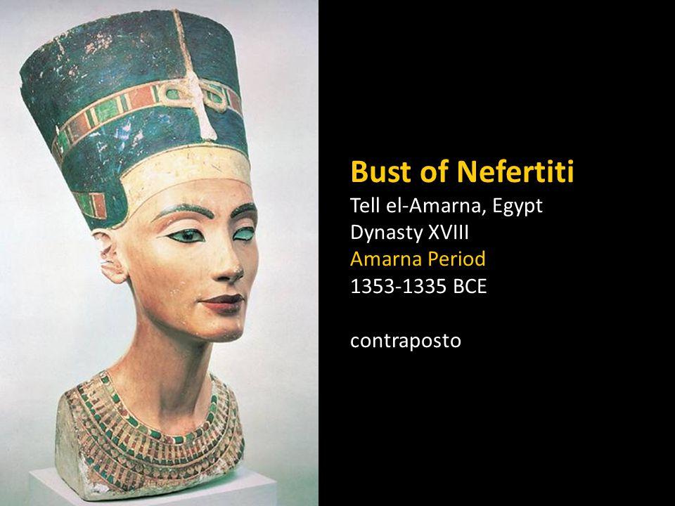 Bust of Nefertiti Tell el-Amarna, Egypt Dynasty XVIII Amarna Period 1353-1335 BCE contraposto