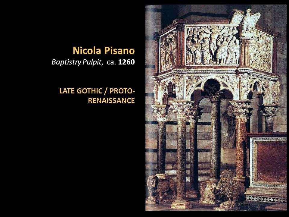 Nicola Pisano Baptistry Pulpit, ca. 1260 LATE GOTHIC / PROTO- RENAISSANCE