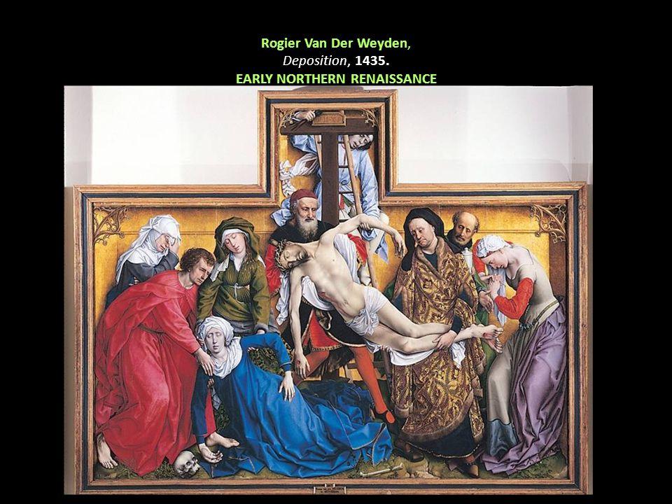 Rogier Van Der Weyden, Deposition, 1435. EARLY NORTHERN RENAISSANCE