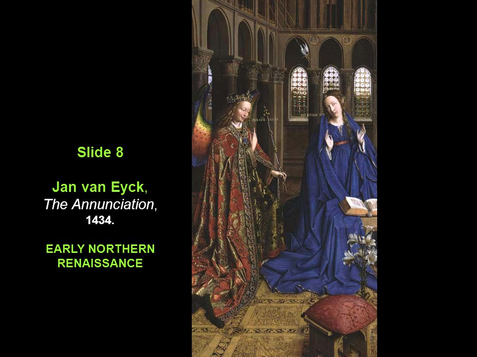Slide 8 Jan van Eyck, The Annunciation, 1434. EARLY NORTHERN RENAISSANCE