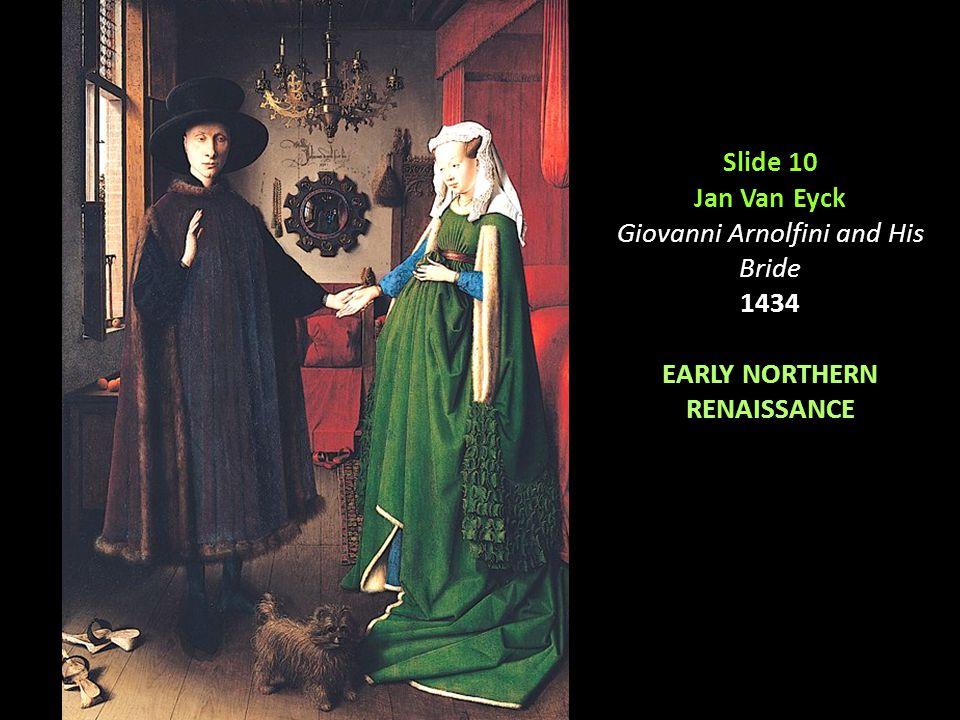 Slide 10 Jan Van Eyck Giovanni Arnolfini and His Bride 1434 EARLY NORTHERN RENAISSANCE