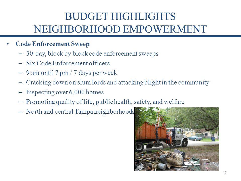 BUDGET HIGHLIGHTS NEIGHBORHOOD EMPOWERMENT Code Enforcement Sweep – 30-day, block by block code enforcement sweeps – Six Code Enforcement officers – 9
