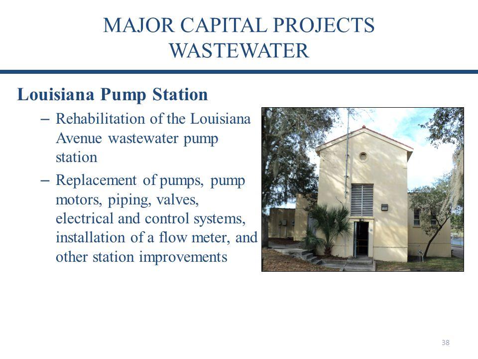 MAJOR CAPITAL PROJECTS WASTEWATER 38 Louisiana Pump Station – Rehabilitation of the Louisiana Avenue wastewater pump station – Replacement of pumps, p