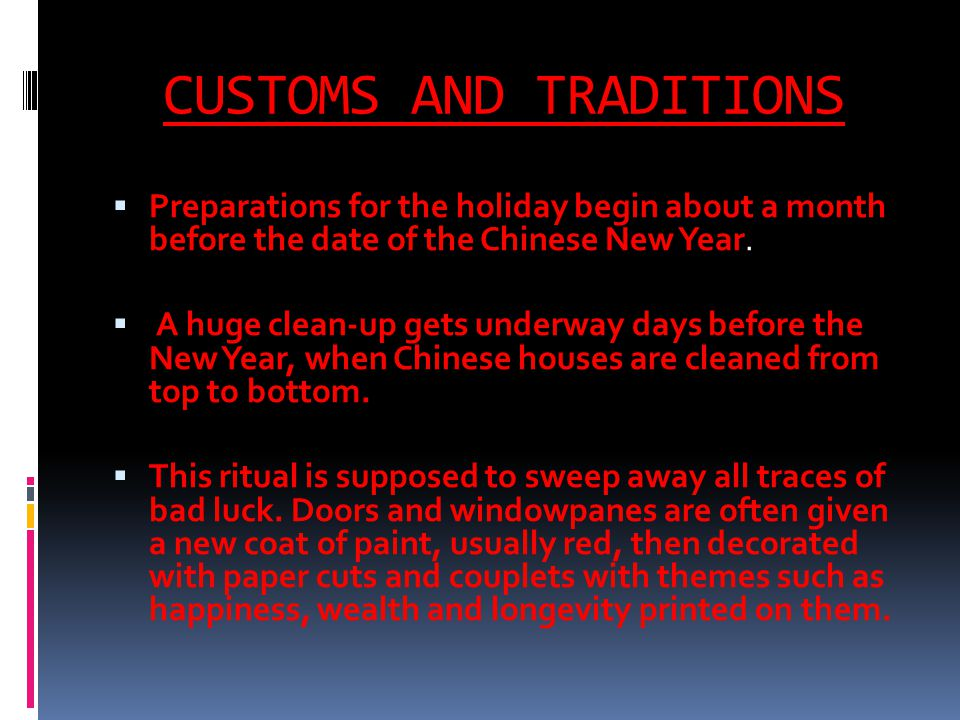 CUSTOMS AND TRADITIONS Preparations for the holiday begin about a month before the date of the Chinese New Year.