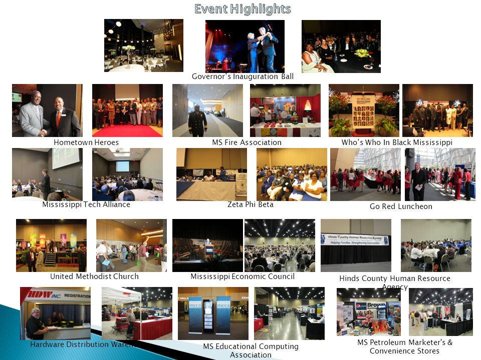 United Methodist Church Hardware Distribution Warehouse Mississippi Economic Council MS Petroleum Marketer s & Convenience Stores MS Fire Association Governors Inauguration Ball Hometown HeroesWhos Who In Black Mississippi Mississippi Tech AllianceZeta Phi Beta MS Educational Computing Association Go Red Luncheon Hinds County Human Resource Agency