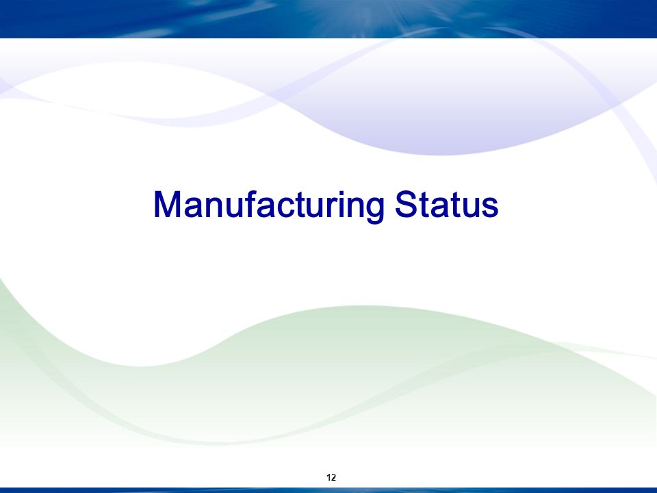 Manufacturing Status 12