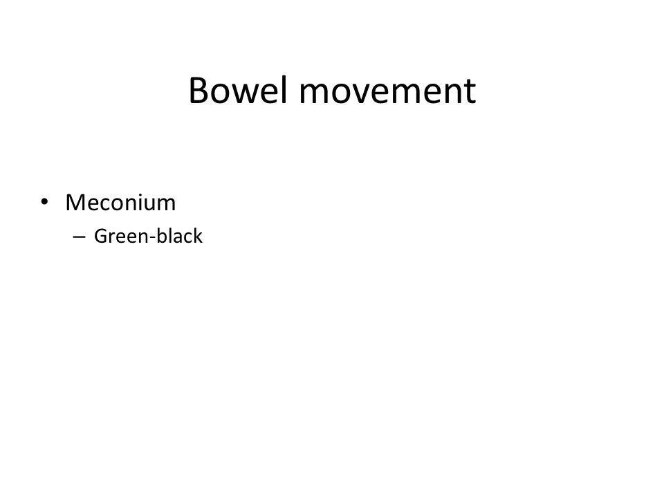 Bowel movement Meconium – Green-black