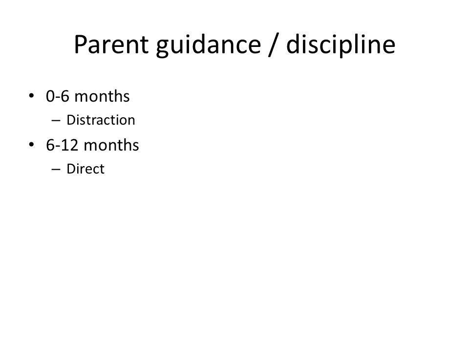 Parent guidance / discipline 0-6 months – Distraction 6-12 months – Direct