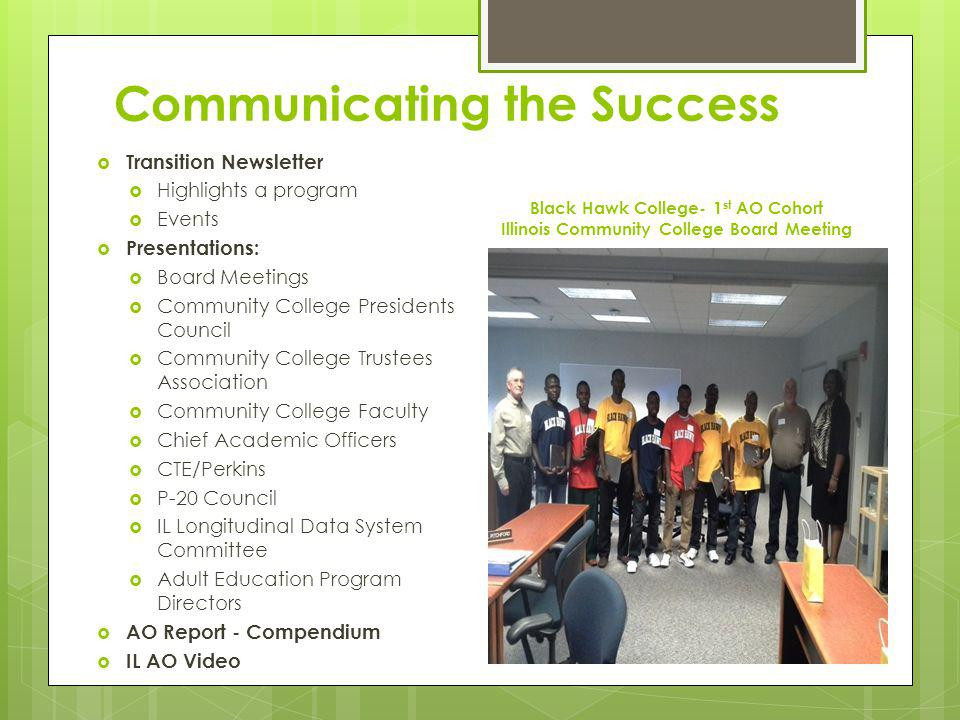 Communicating the Success Transition Newsletter Highlights a program Events Presentations: Board Meetings Community College Presidents Council Communi