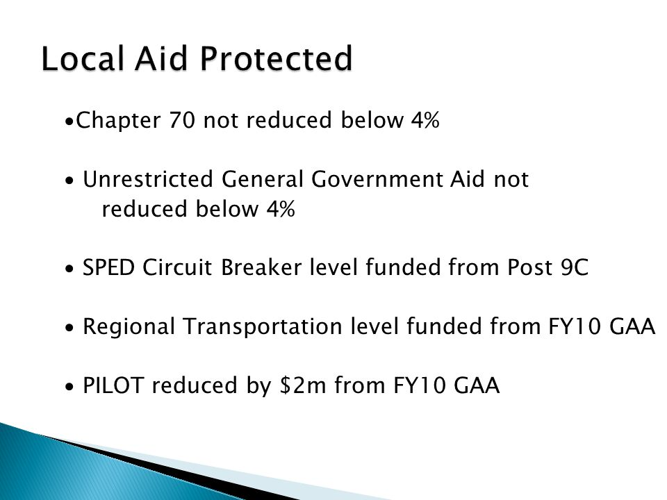 Chapter 70 not reduced below 4% Unrestricted General Government Aid not reduced below 4% SPED Circuit Breaker level funded from Post 9C Regional Trans