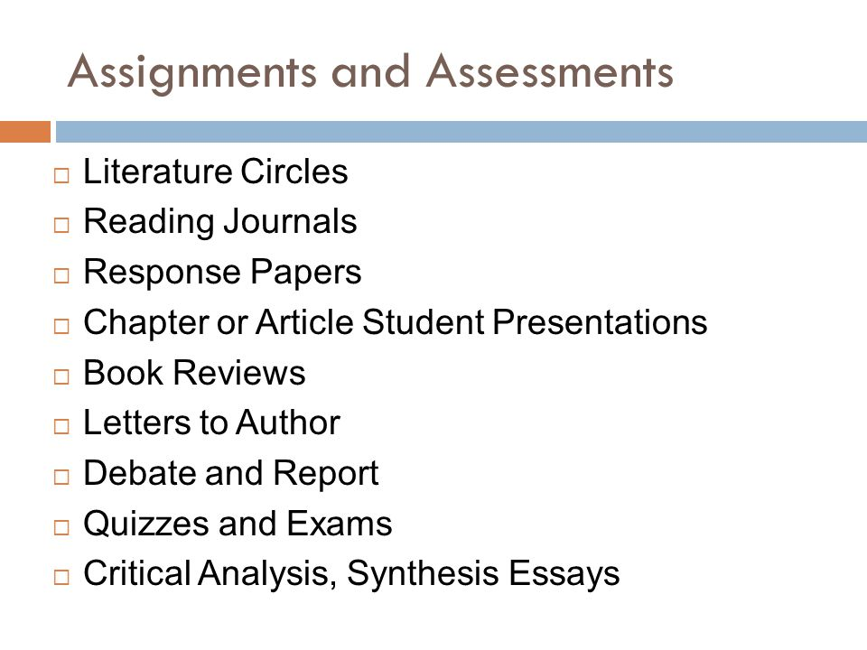 Assignments and Assessments Literature Circles Reading Journals Response Papers Chapter or Article Student Presentations Book Reviews Letters to Autho