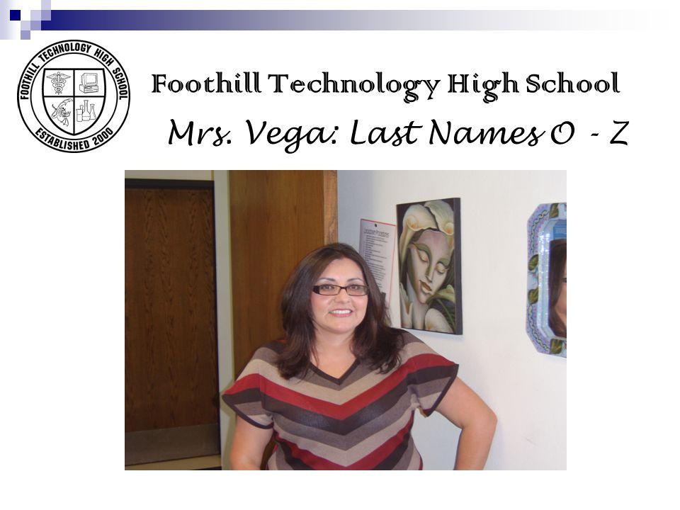 Mrs. Vega: Last Names O - Z Foothill Technology High School