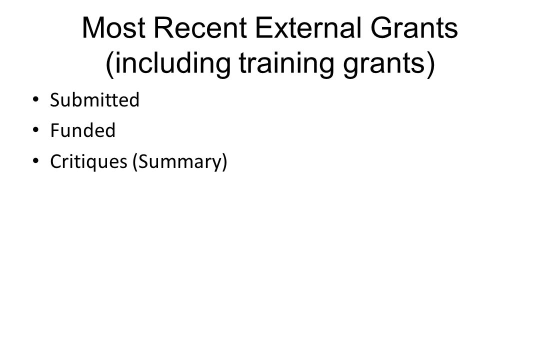Most Recent External Grants (including training grants) Submitted Funded Critiques (Summary)