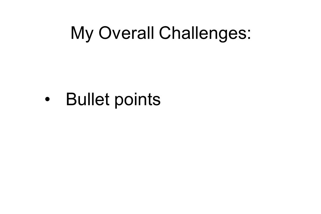My Overall Challenges: Bullet points