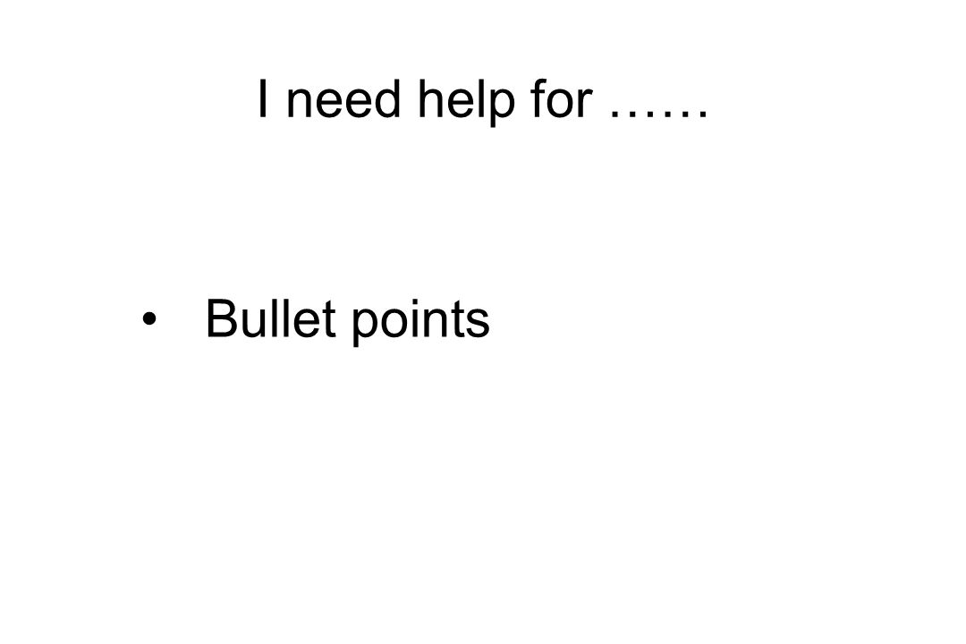 I need help for …… Bullet points
