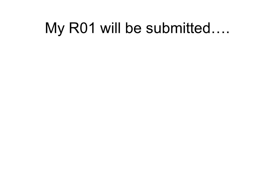 My R01 will be submitted….
