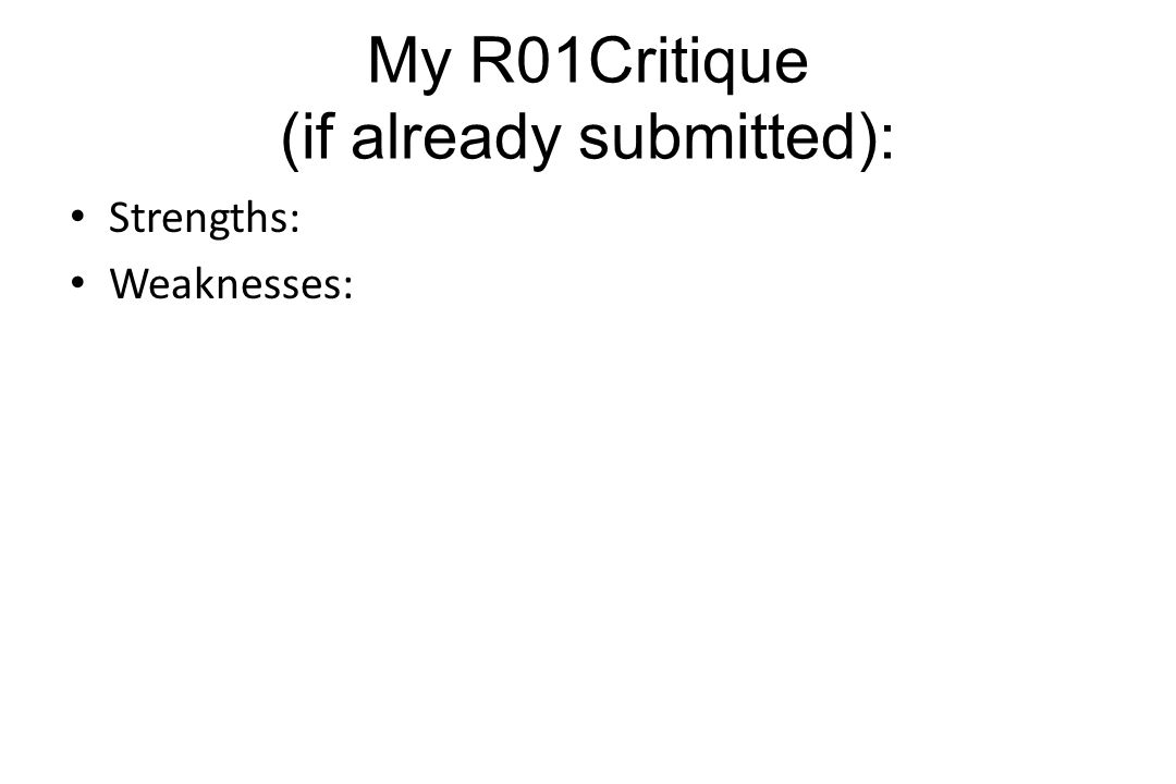 My R01Critique (if already submitted): Strengths: Weaknesses: