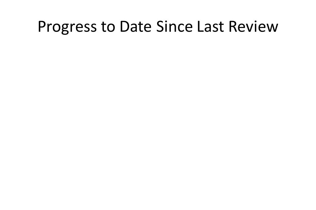 Progress to Date Since Last Review