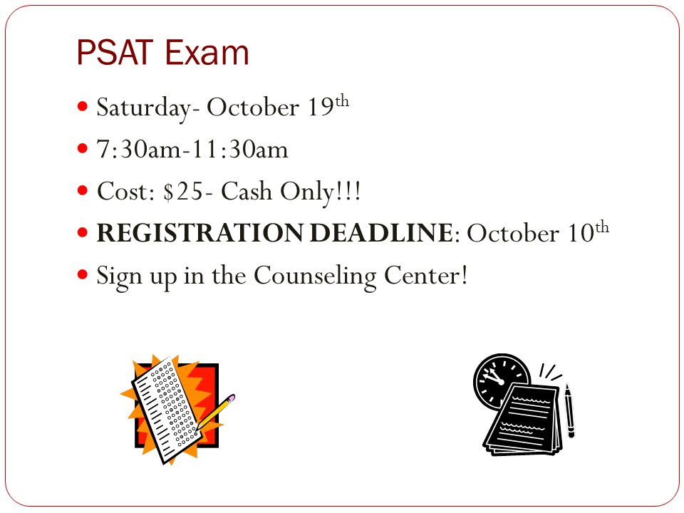 PSAT Exam Saturday- October 19 th 7:30am-11:30am Cost: $25- Cash Only!!.
