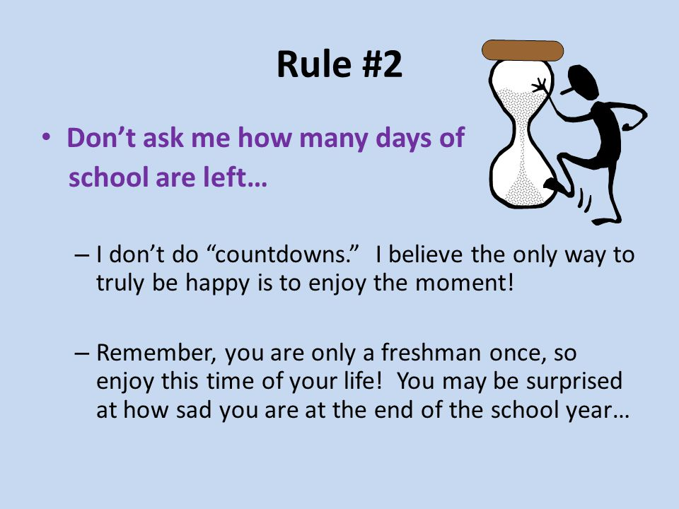 Rule #2 Dont ask me how many days of school are left… – I dont do countdowns.