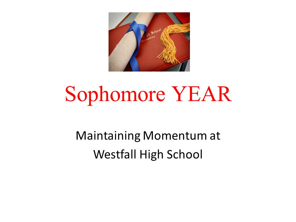 Sophomore YEAR Maintaining Momentum at Westfall High School