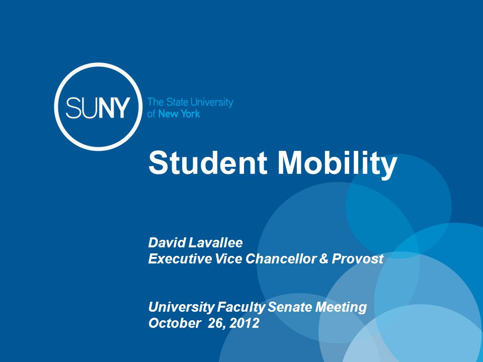 Student Mobility David Lavallee Executive Vice Chancellor & Provost University Faculty Senate Meeting October 26, 2012