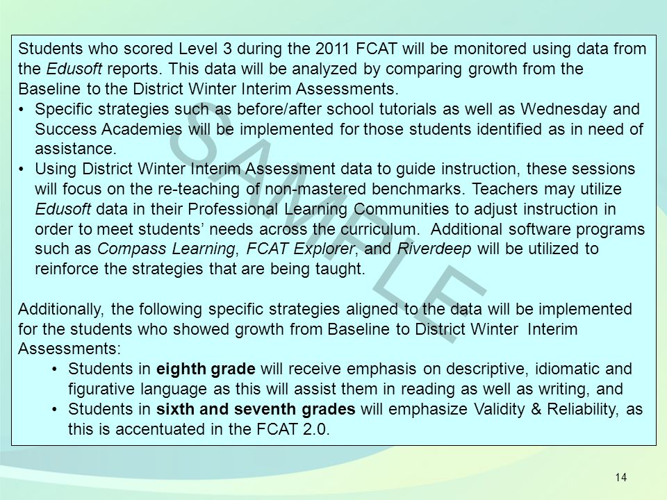 14 Students who scored Level 3 during the 2011 FCAT will be monitored using data from the Edusoft reports. This data will be analyzed by comparing gro
