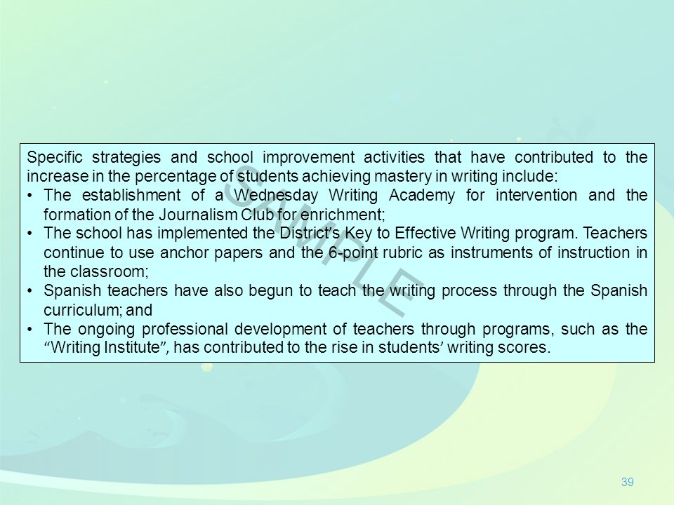 39 Specific strategies and school improvement activities that have contributed to the increase in the percentage of students achieving mastery in writ