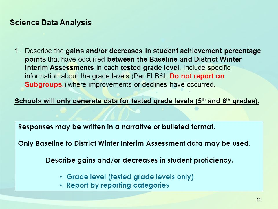 45 Science Data Analysis 1.Describe the gains and/or decreases in student achievement percentage points that have occurred between the Baseline and Di
