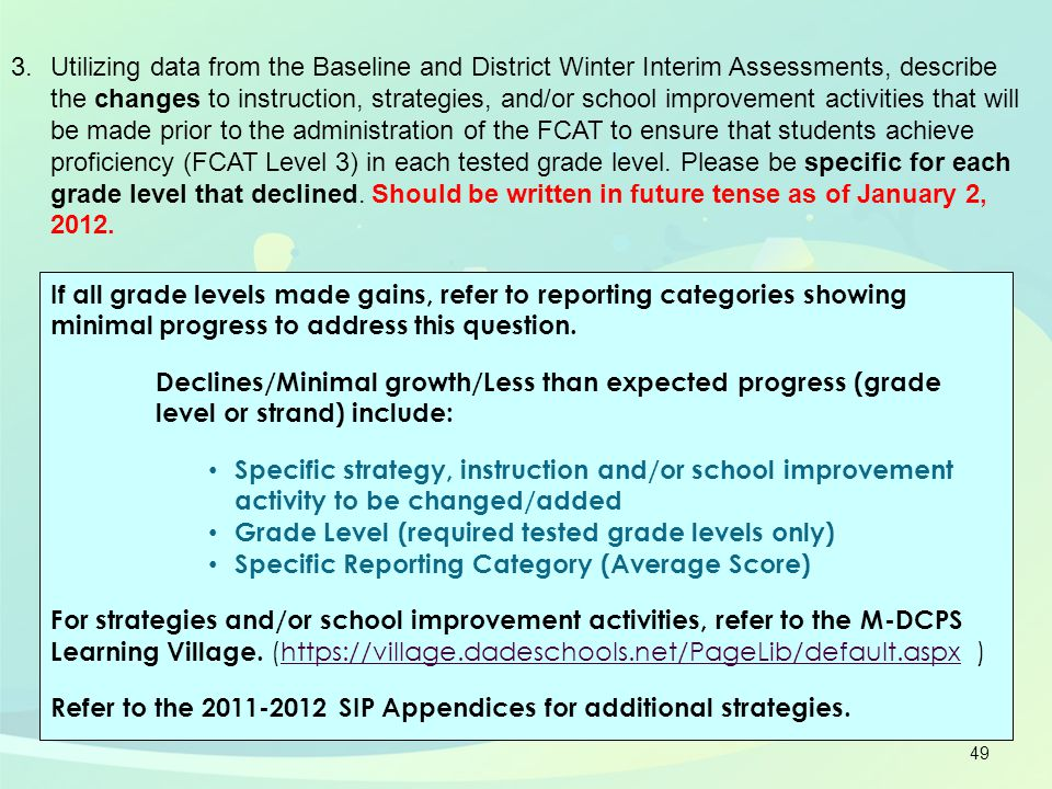 49 3.Utilizing data from the Baseline and District Winter Interim Assessments, describe the changes to instruction, strategies, and/or school improvem