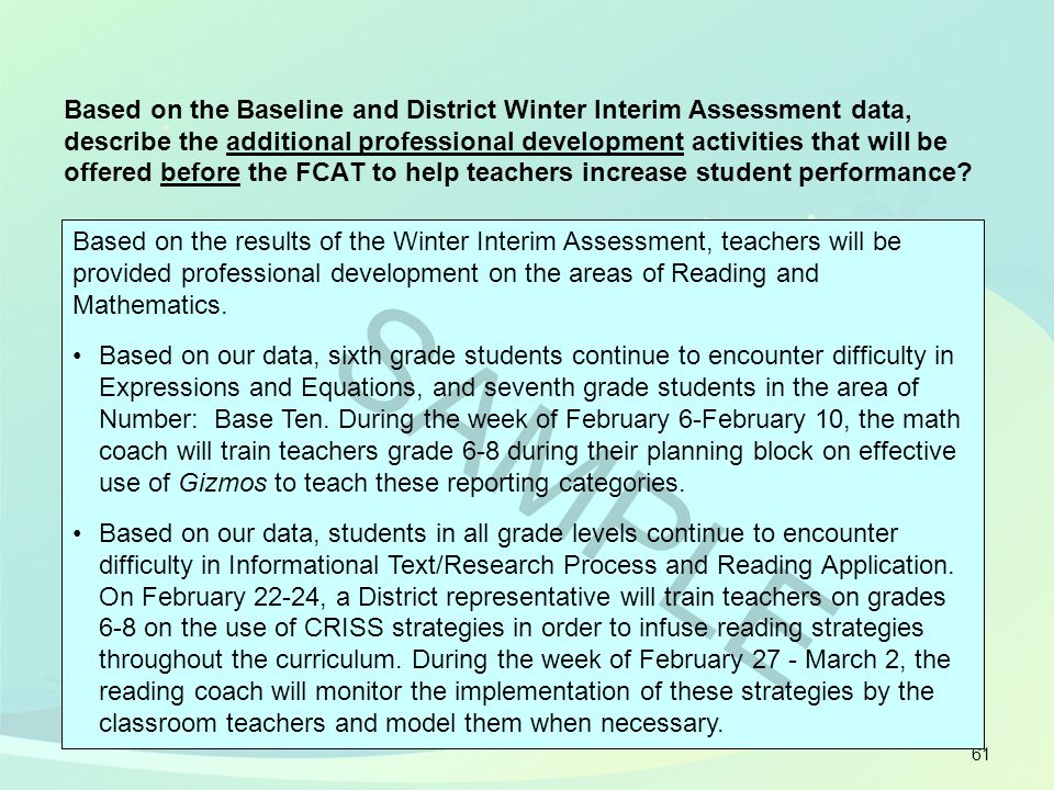 61 Based on the results of the Winter Interim Assessment, teachers will be provided professional development on the areas of Reading and Mathematics.