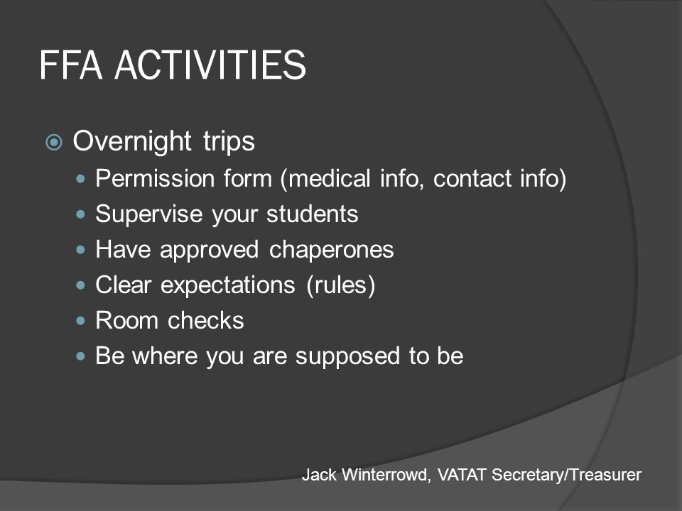 FFA ACTIVITIES Overnight trips Permission form (medical info, contact info) Supervise your students Have approved chaperones Clear expectations (rules