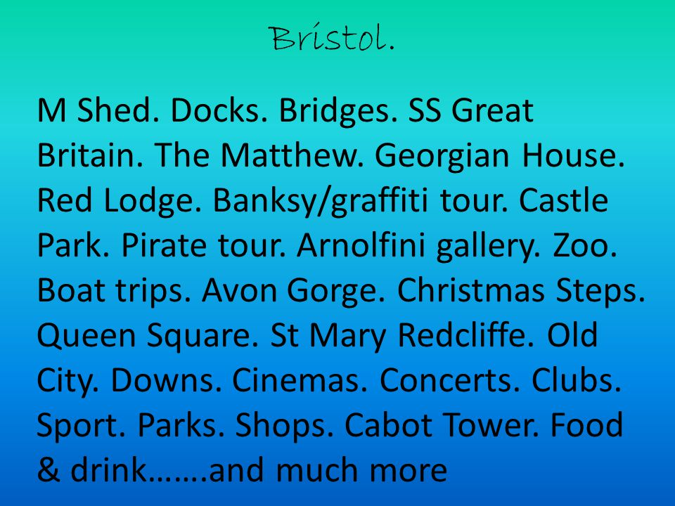 Bristol. M Shed. Docks. Bridges. SS Great Britain. The Matthew. Georgian House. Red Lodge. Banksy/graffiti tour. Castle Park. Pirate tour. Arnolfini g